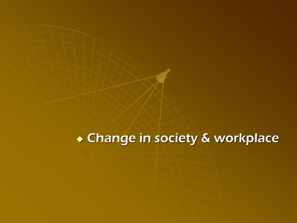 Change in society & workplace