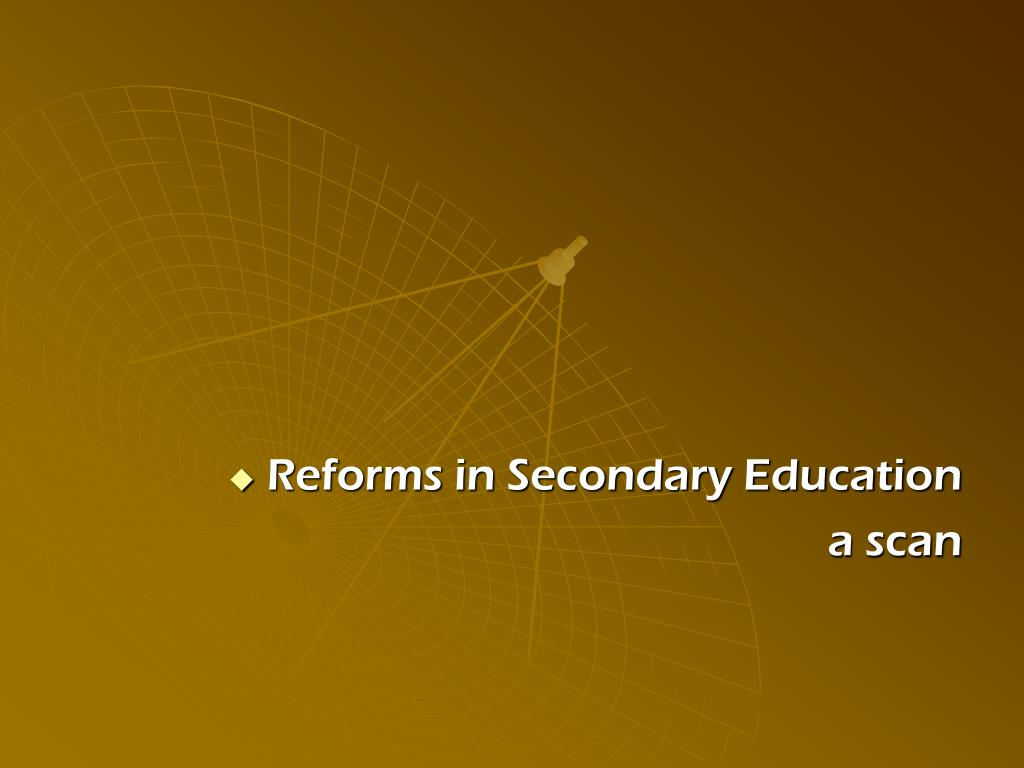 Reforms in Secondary Education