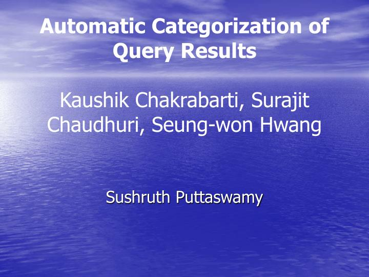 Automatic categorization of query results kaushik chakrabarti surajit chaudhuri seung won hwang