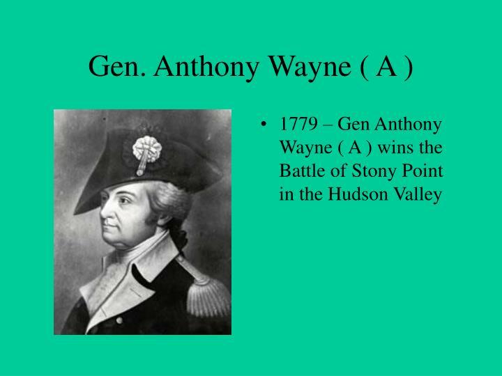 Gen. Anthony Wayne ( A )