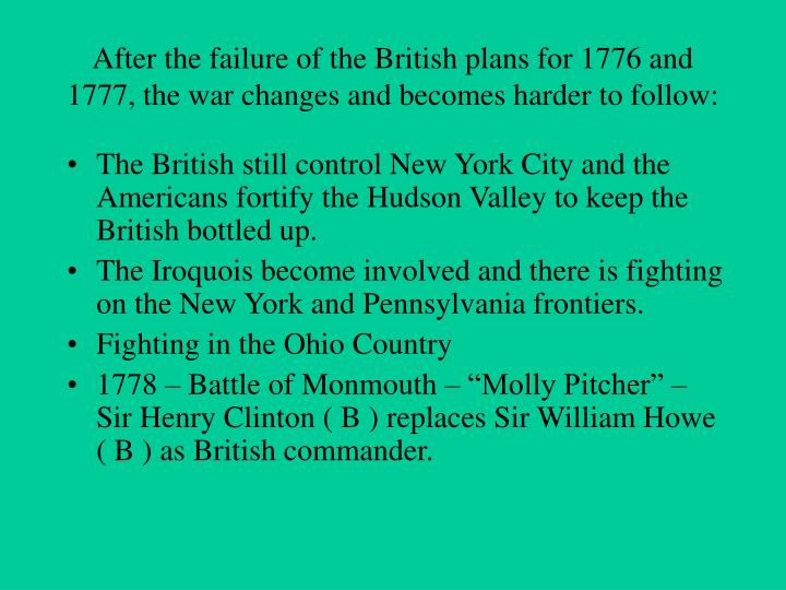 After the failure of the British plans for 1776 and 1777, the war changes and becomes harder to follow: