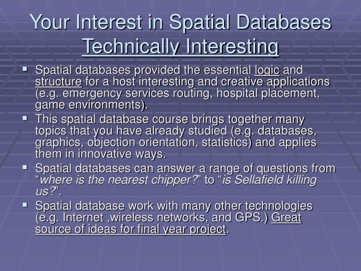 Your interest in spatial databases technically interesting