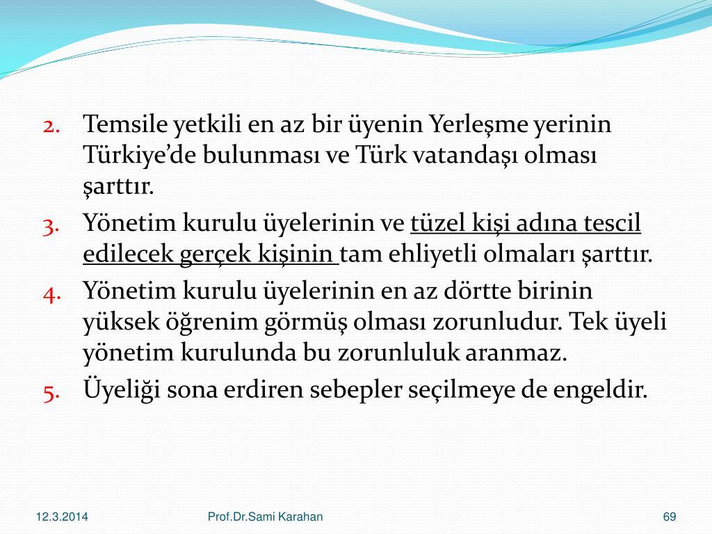 Temsile yetkili en az bir üyenin Yerleşme yerinin Türkiye'de bulunması ve Türk vatandaşı olması şarttır.