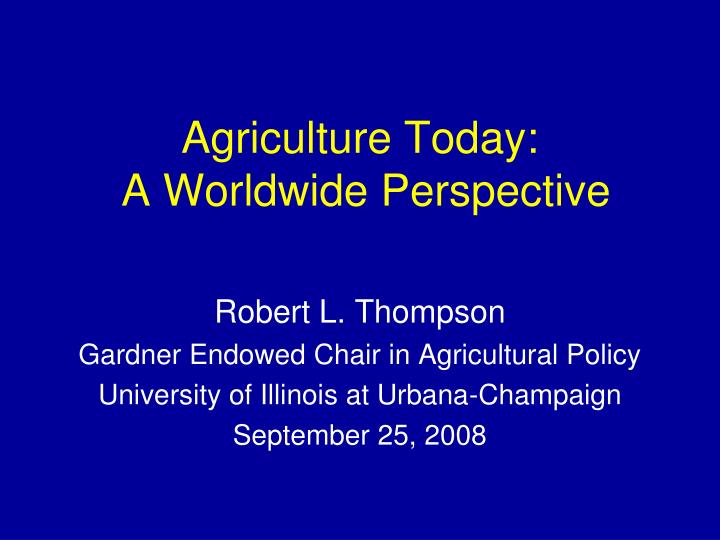 Agriculture today a worldwide perspective