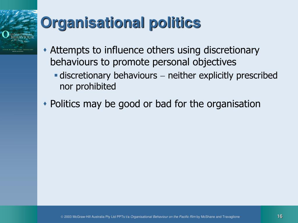 organisational politics Organizational politics 1 politics:power in action by shane janagap 2 politics: power in actionorganizational politics - focused on the use.