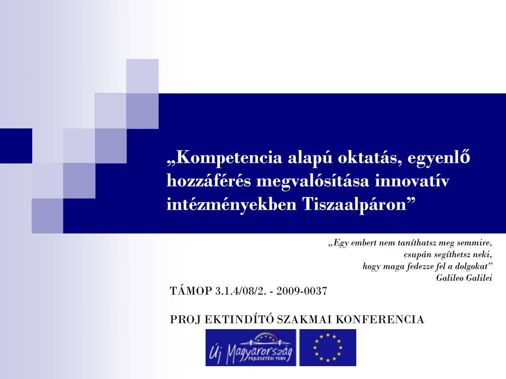 """""""Kompetencia alapú oktatás, egyenlő hozzáférés megvalósítása innovatív intézményekben Tiszaalpáron"""""""