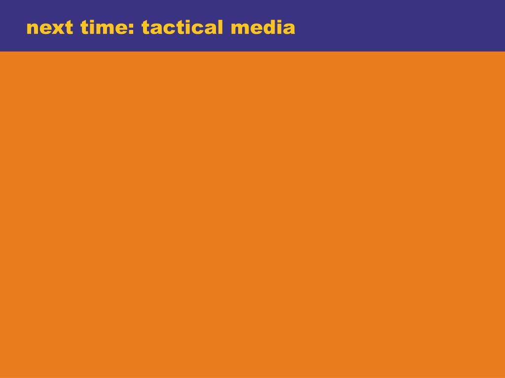 next time: tactical media
