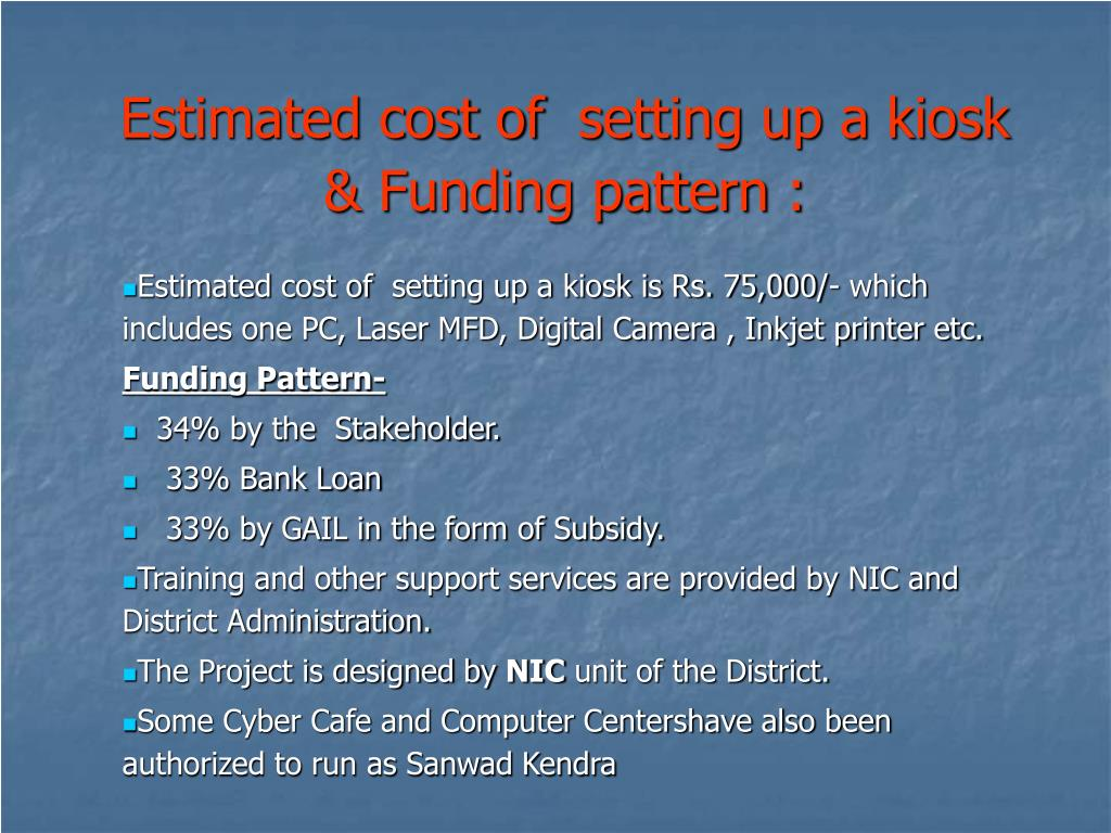 Estimated cost of  setting up a kiosk & Funding pattern :