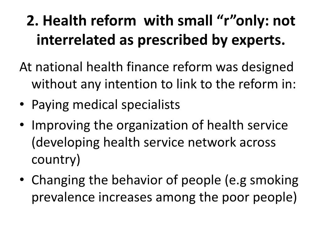 "2. Health reform  with small ""r""only: not interrelated as prescribed by experts."