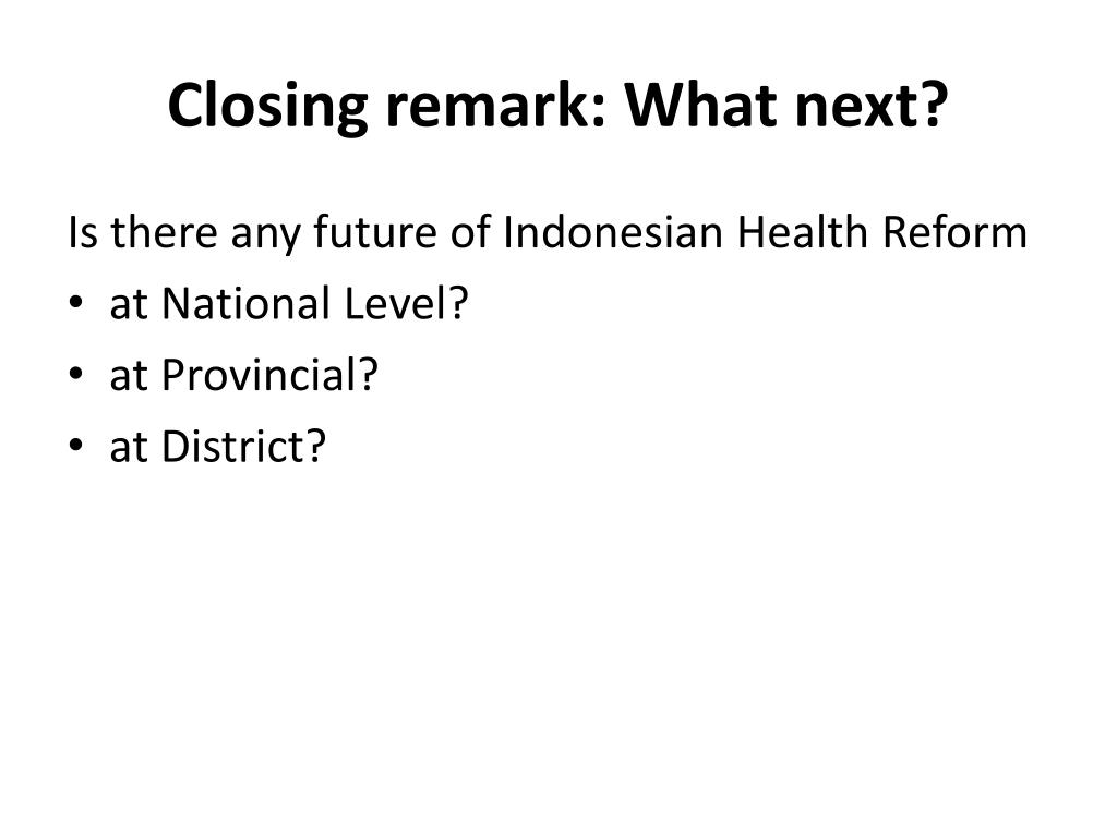 Closing remark: What next?