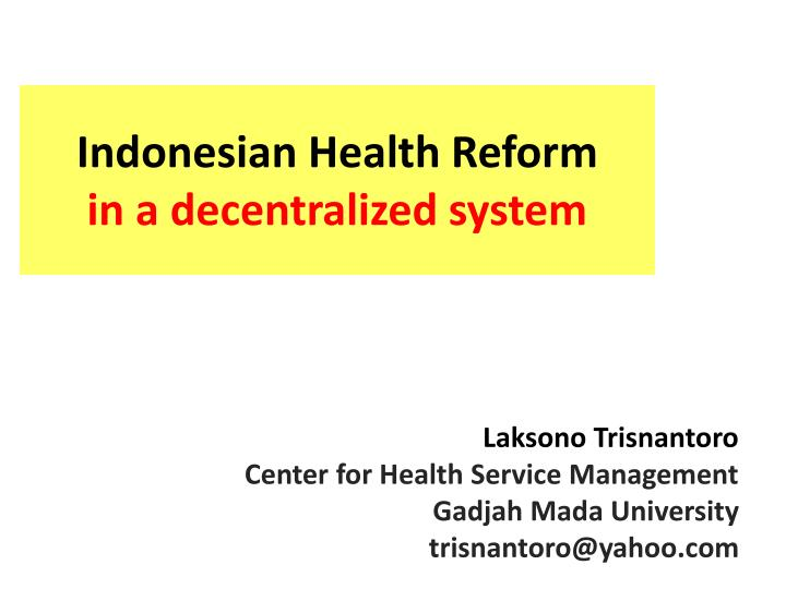 Indonesian health reform in a decentralized system l.jpg