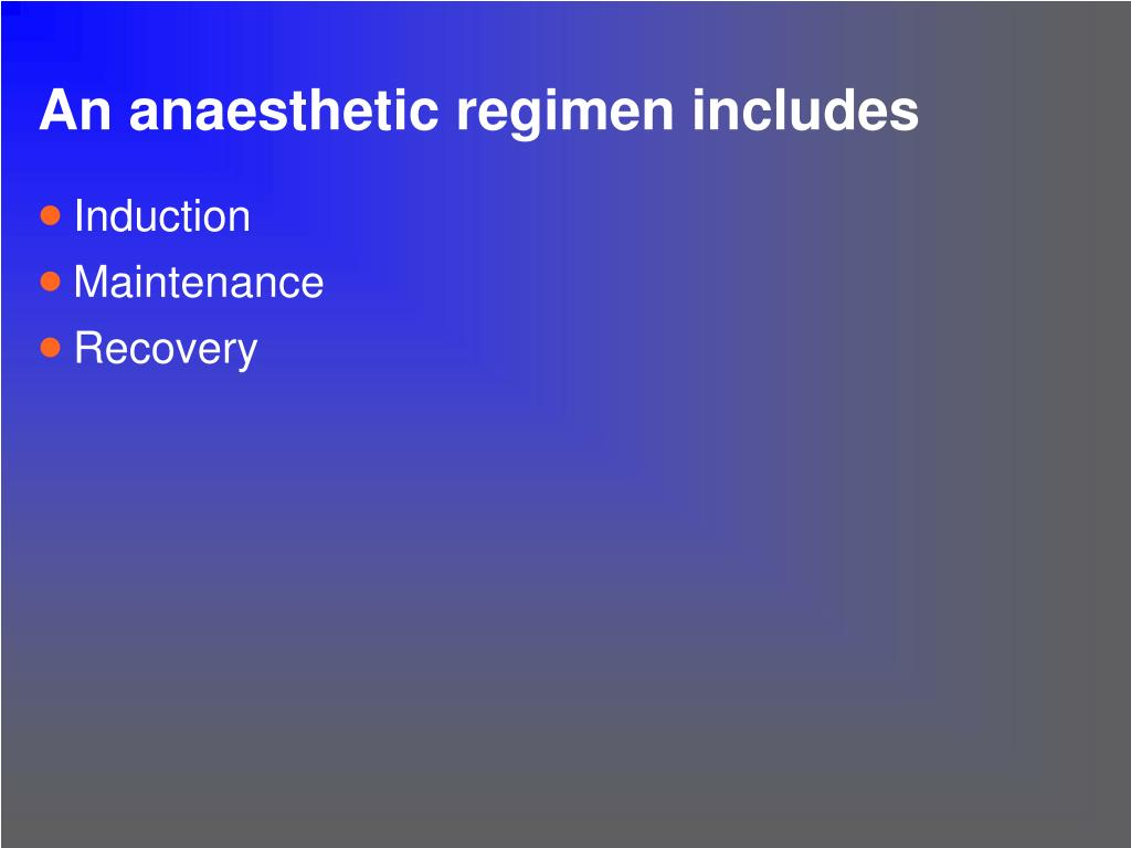 An anaesthetic regimen includes