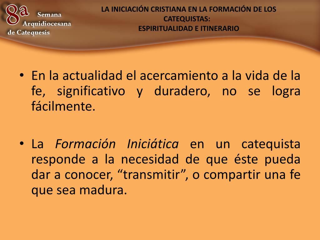 LA INICIACIÓN CRISTIANA EN LA FORMACIÓN DE LOS CATEQUISTAS: