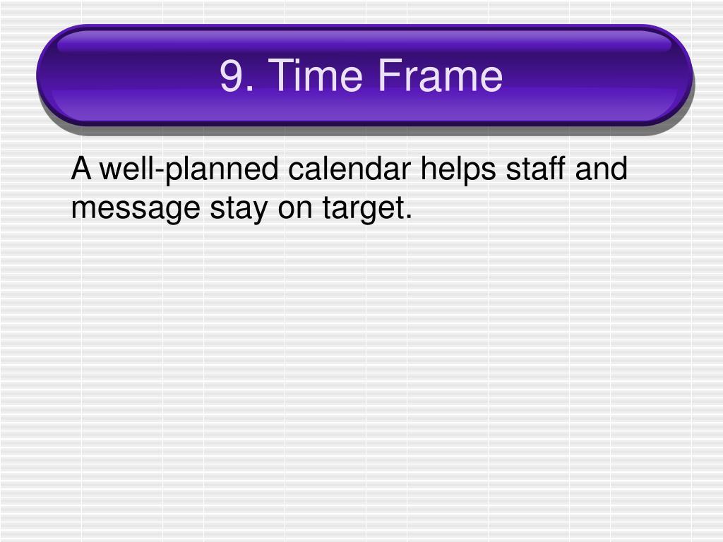 9. Time Frame