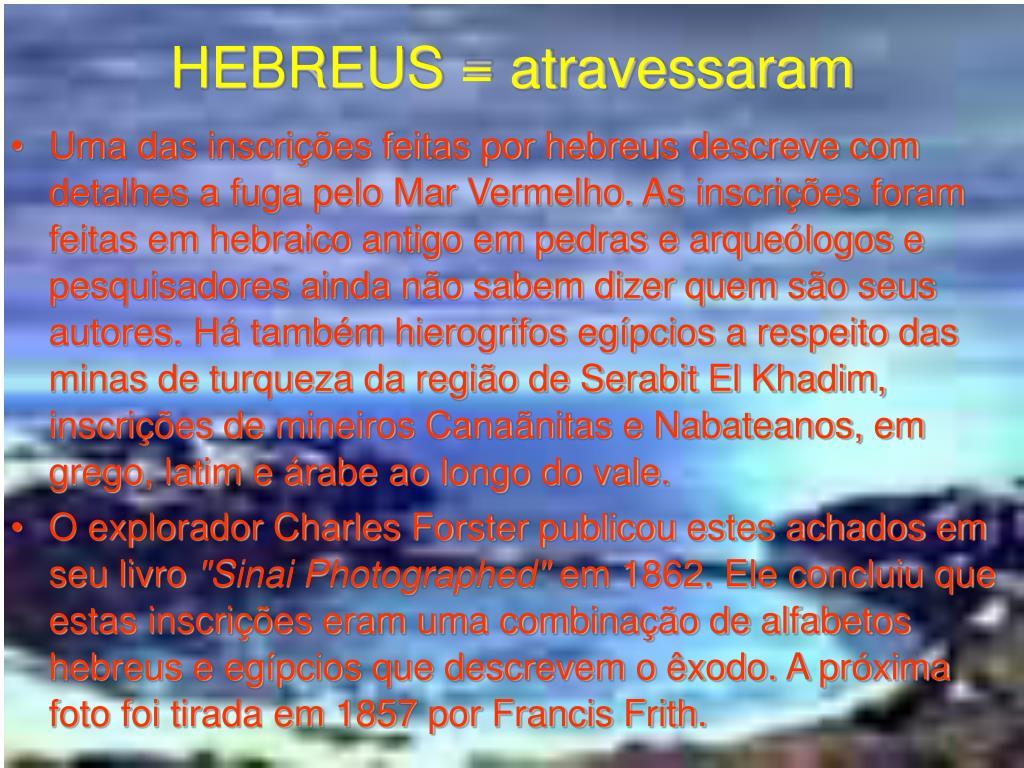 HEBREUS = atravessaram