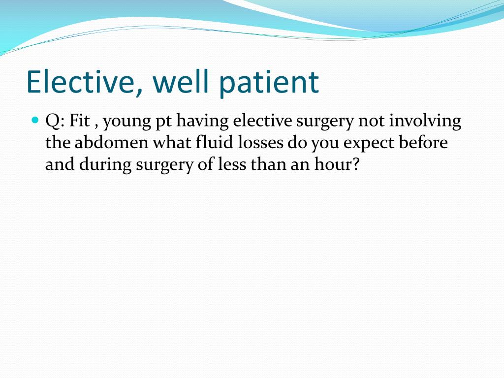 Elective, well patient