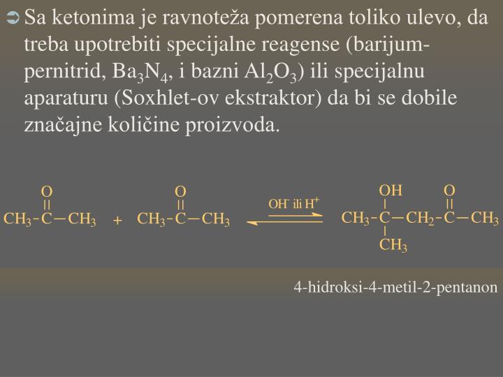 Sa ketonima je ravnoteža pomerena toliko ulevo, da treba upotrebiti specijalne reagense (