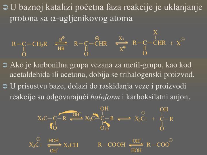 U baznoj katalizi početna faza reakcije je uklanjanje protona sa