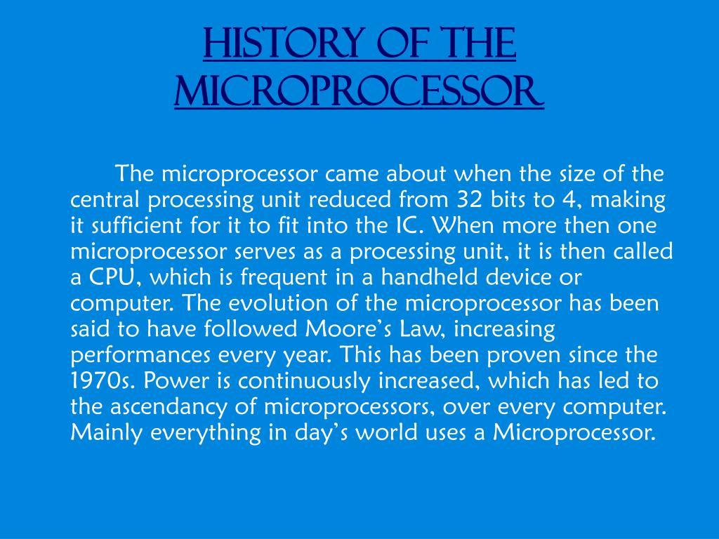 a history of microprocessors evolution Evolution of microprocessors,intel 4040, 8080,8086,dual core ,core 2 duo etc- authorstream presentation.