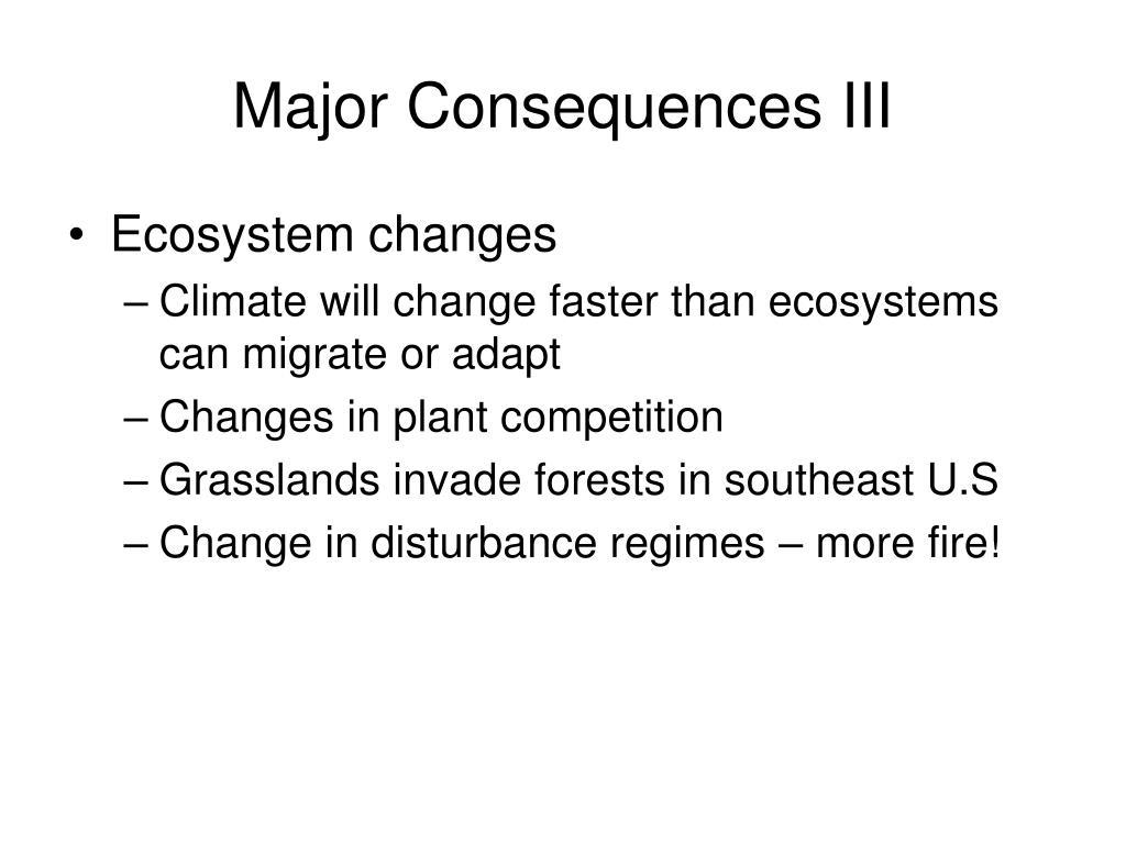 Major Consequences III