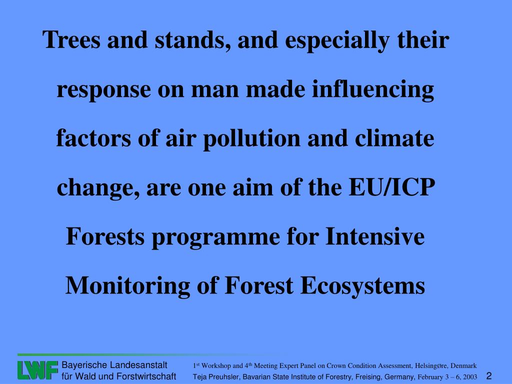 Trees and stands, and especially their response on man made influencing factors of air pollution and climate change, are one aim of the EU/ICP Forests programme for Intensive Monitoring of Forest Ecosystems