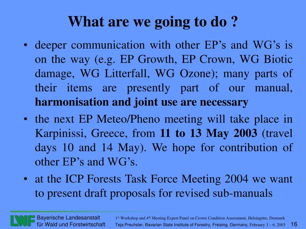 deeper communication with other EP's and WG's is on the way (e.g. EP Growth, EP Crown, WG Biotic damage, WG Litterfall, WG Ozone); many parts of their items are presently part of our manual,