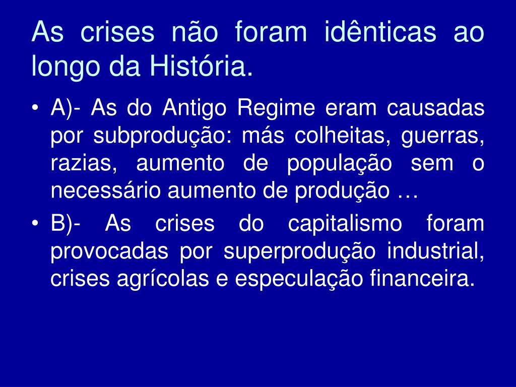 As crises não foram idênticas ao longo da História.