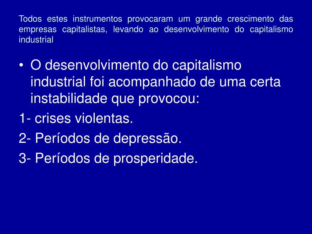 Todos estes instrumentos provocaram um grande crescimento das empresas capitalistas, levando ao desenvolvimento do capitalismo industrial