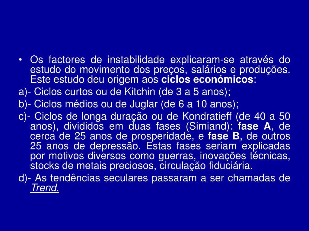 Os factores de instabilidade explicaram-se através do estudo do movimento dos preços, salários e produções. Este estudo deu origem aos