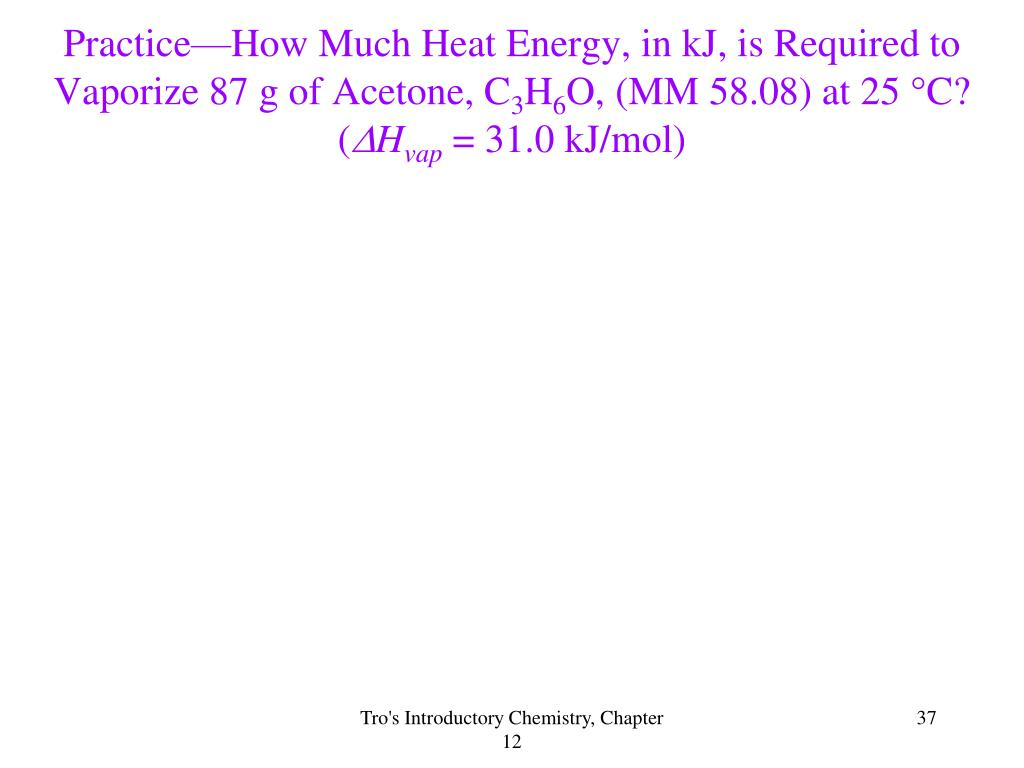 Practice—How Much Heat Energy, in kJ, is Required to Vaporize 87 g of Acetone, C