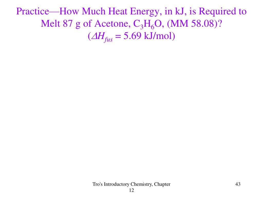 Practice—How Much Heat Energy, in kJ, is Required to Melt 87 g of Acetone, C