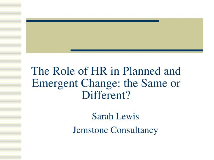 The role of hr in planned and emergent change the same or different l.jpg