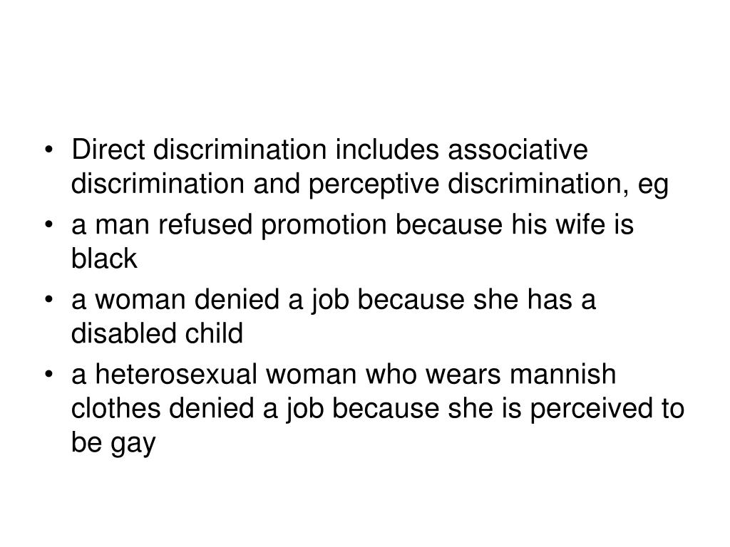 Direct discrimination includes associative discrimination and perceptive discrimination, eg