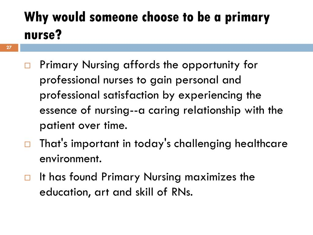 Why would someone choose to be a primary nurse?