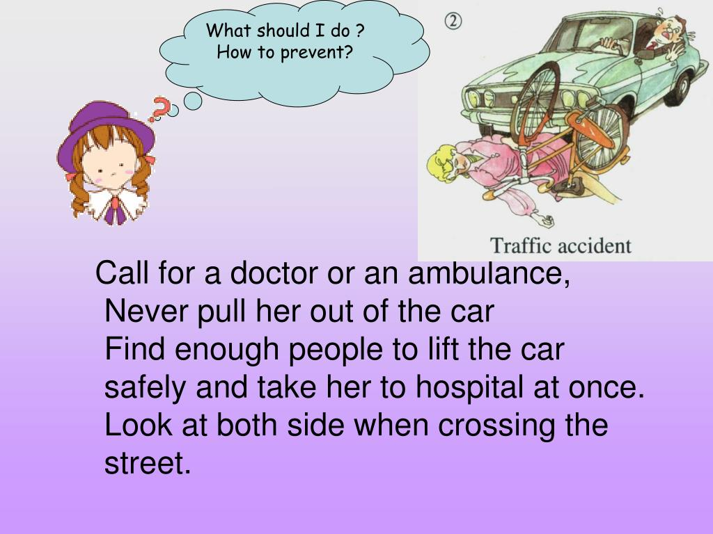 Call for a doctor or an ambulance, Never pull her out of the car
