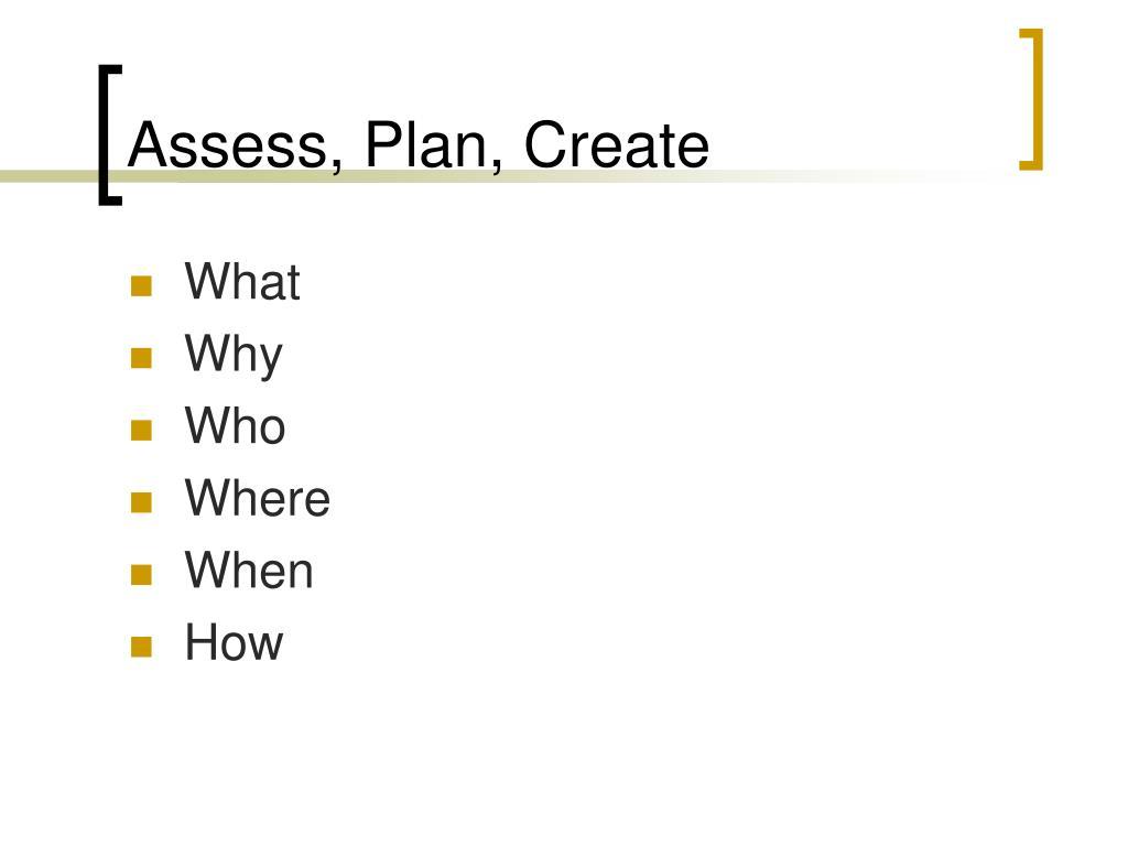 Assess, Plan, Create