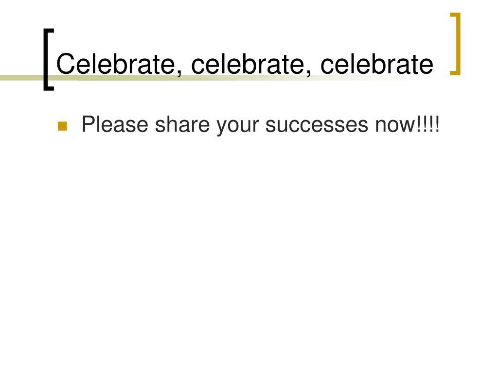 Celebrate, celebrate, celebrate