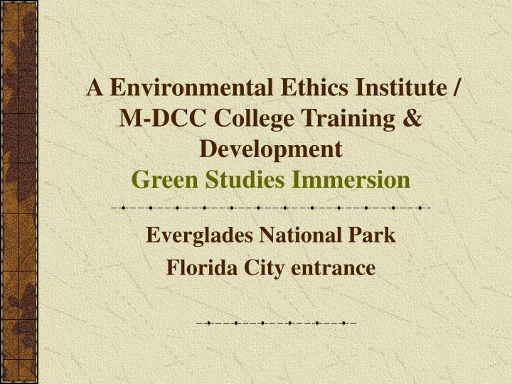 A environmental ethics institute m dcc college training development green studies immersion