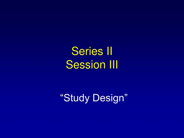 Series ii session iii
