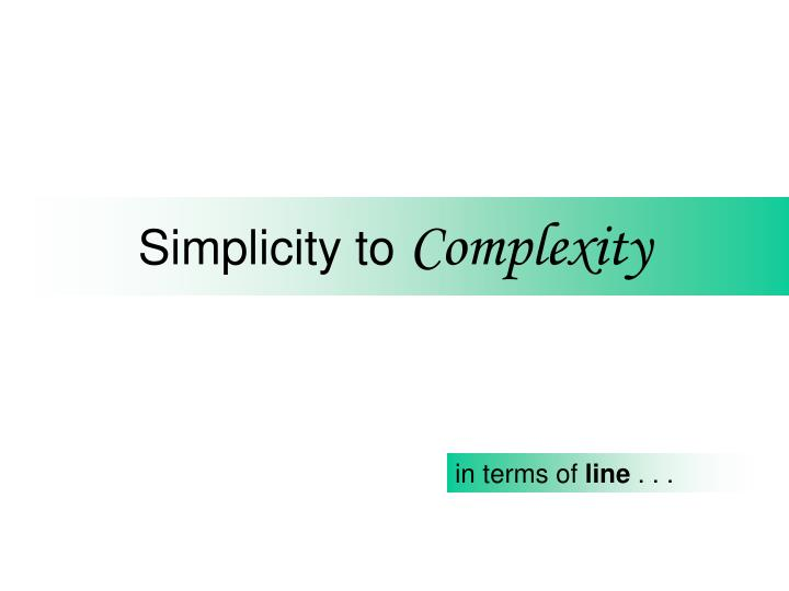 Simplicity to complexity