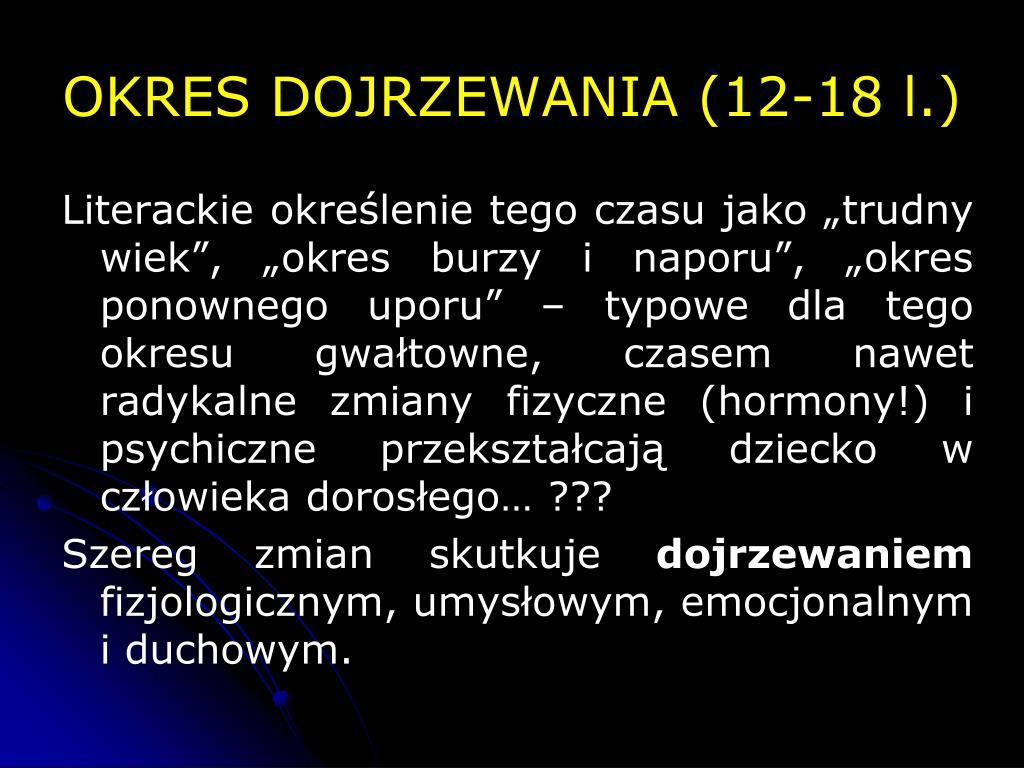 OKRES DOJRZEWANIA (12-18 l.)