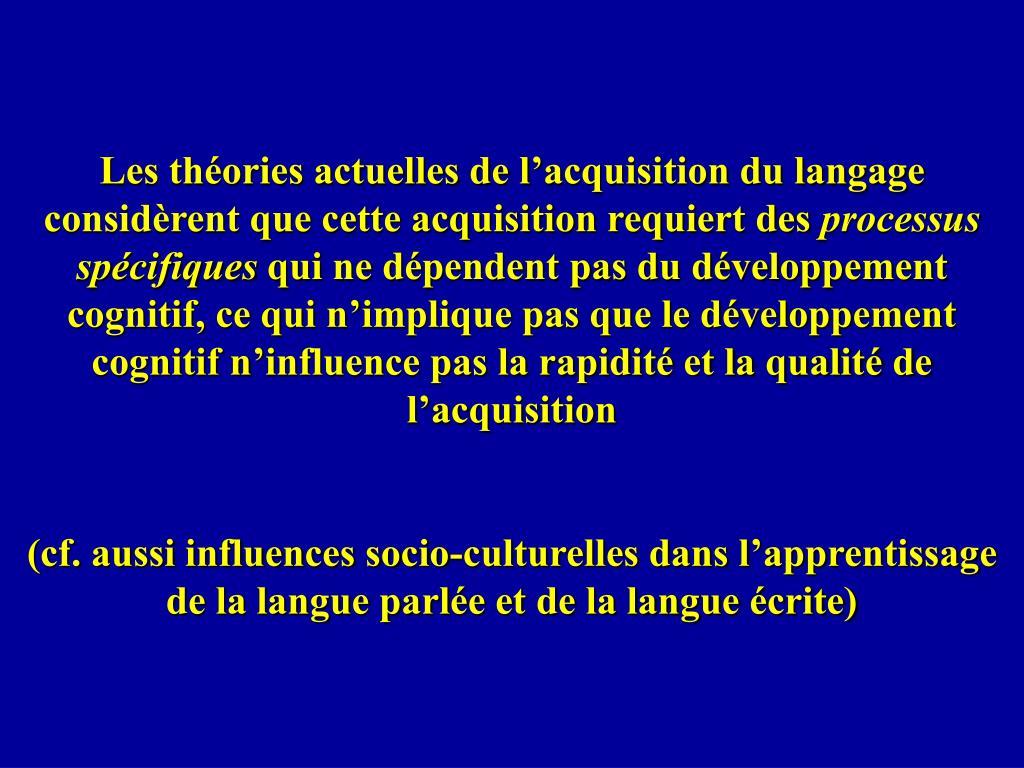 Les théories actuelles de l'acquisition du langage considèrent que cette acquisition requiert des