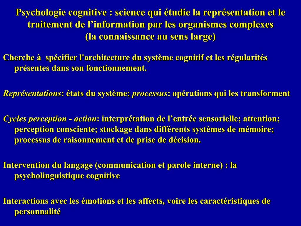 Psychologie cognitive : science qui étudie la représentation et le traitement de l'information par les organismes complexes