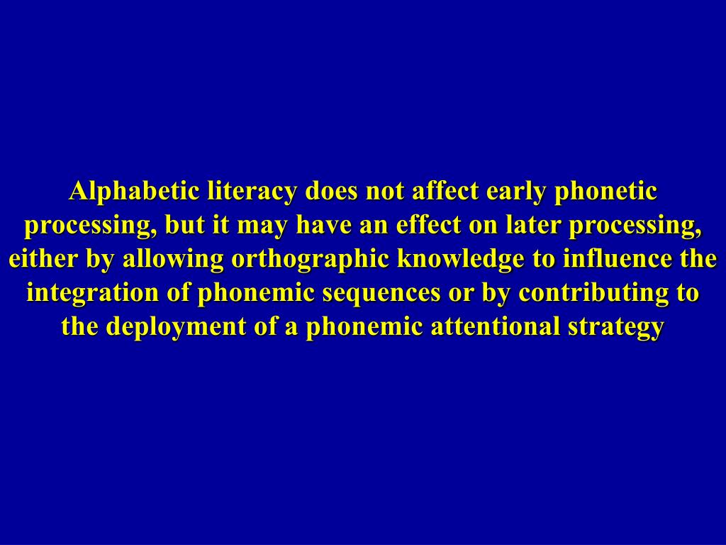 Alphabetic literacy does not affect early phonetic processing, but it may have an effect on later processing,