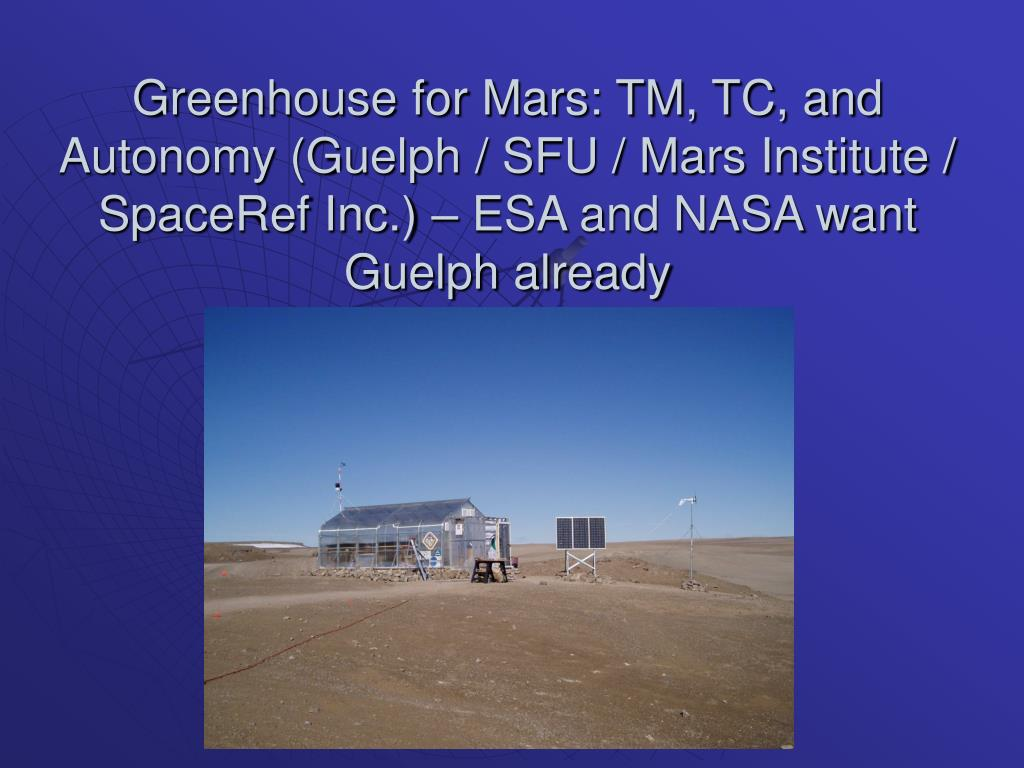Greenhouse for Mars: TM, TC, and Autonomy (Guelph / SFU / Mars Institute / SpaceRef Inc.) – ESA and NASA want Guelph already