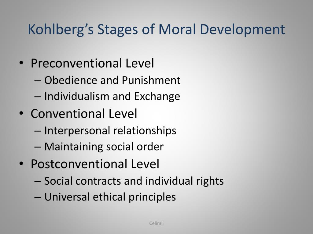 kohlbergs stages of moral development Ψ movement through these stages are not natural, that is people do not automatically move from one stage to the next as they mature in stage development, movement is effected when cognitive dissonance occurs that is when a person notices inadequacies in his or her present way of coping with a given moral dilemma.