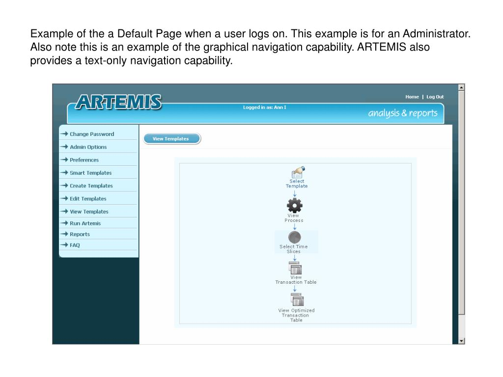 Example of the a Default Page when a user logs on. This example is for an Administrator. Also note this is an example of the graphical navigation capability. ARTEMIS also provides a text-only navigation capability.