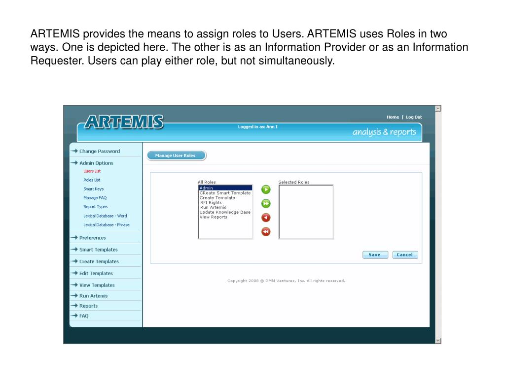 ARTEMIS provides the means to assign roles to Users. ARTEMIS uses Roles in two ways. One is depicted here. The other is as an Information Provider or as an Information Requester. Users can play either role, but not simultaneously.
