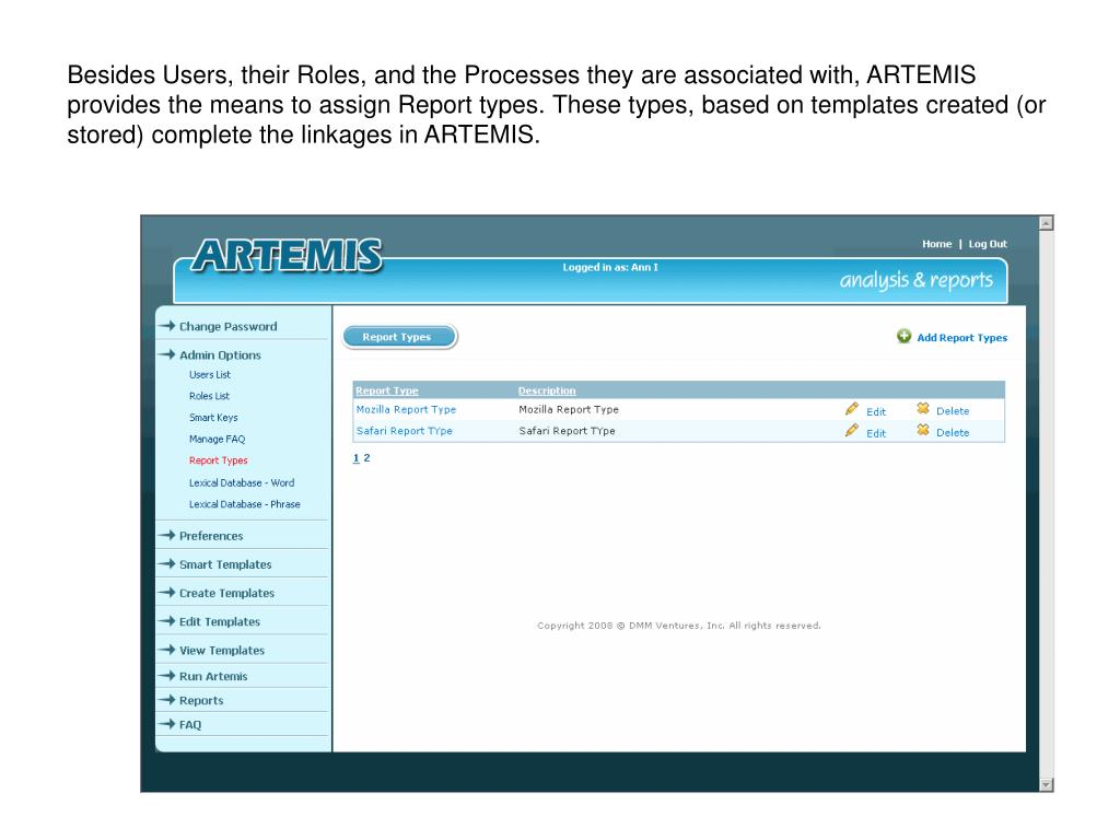 Besides Users, their Roles, and the Processes they are associated with, ARTEMIS provides the means to assign Report types. These types, based on templates created (or stored) complete the linkages in ARTEMIS.