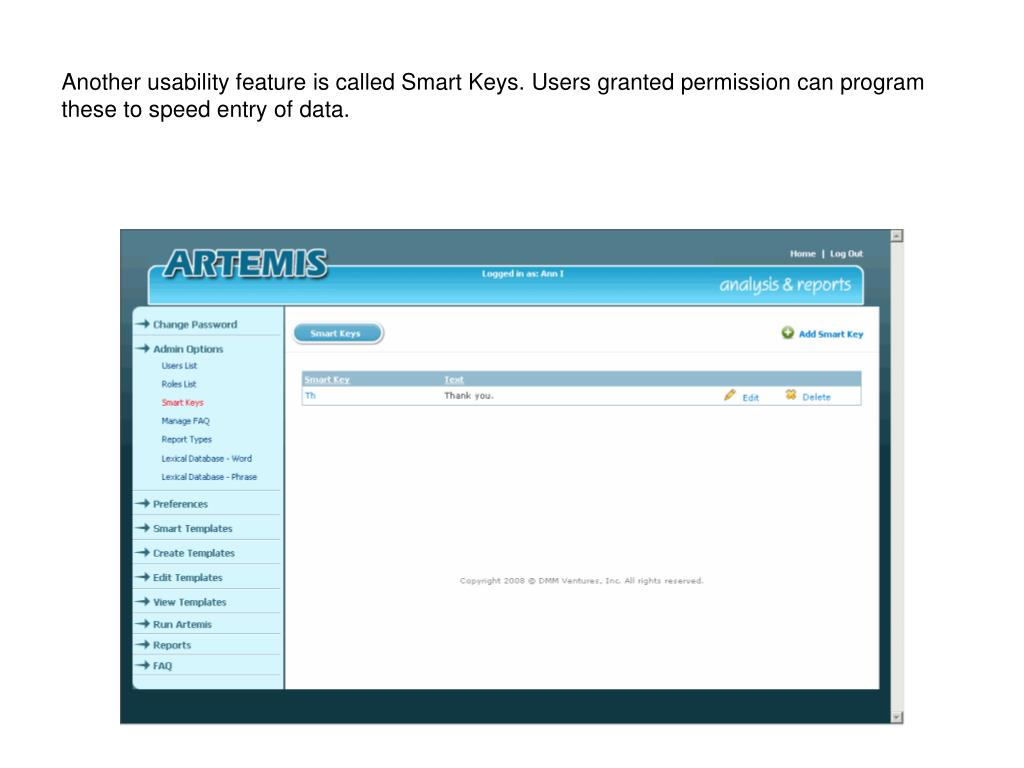 Another usability feature is called Smart Keys. Users granted permission can program these to speed entry of data.